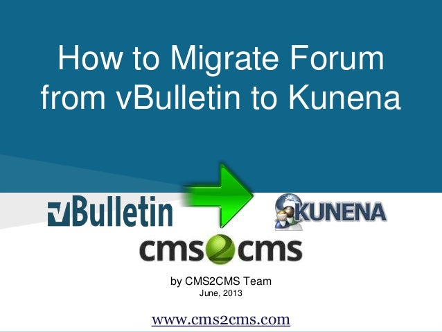 How to Migrate Forum from vBulletin to Kunena by CMS2CMS Team June, 2013 www.cms2cms.com