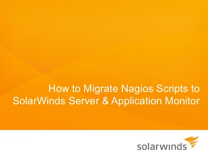 How to Migrate Nagios Scripts toSolarWinds Server & Application Monitor
