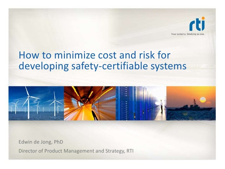 How to minimize cost and risk fordeveloping safety-certifiable systemsEdwin de Jong, PhDDirector of Product Management and...
