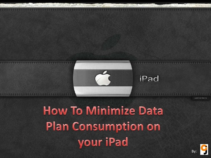 How To Minimize Data Plan Consumption on your i Pad