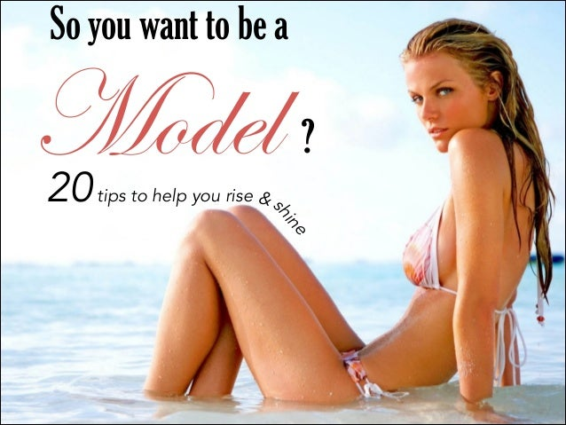 So you want to be a  Model sh  20 tips to help you rise &  ? e  in