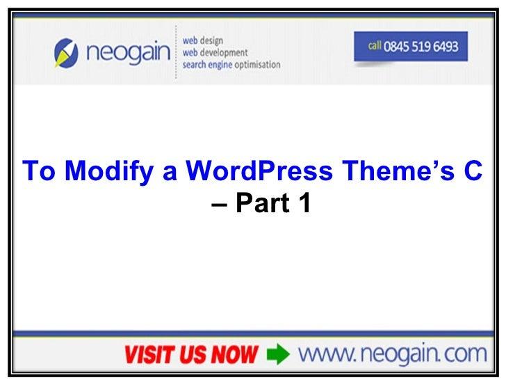 <ul><li>To Modify a WordPress Theme's Colours  – Part 1 </li></ul>