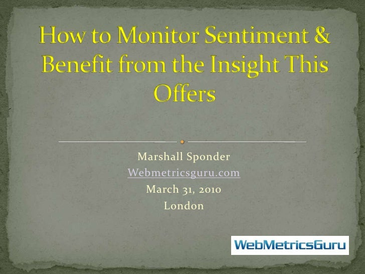 Marshall Sponder<br />Webmetricsguru.com<br />March 31, 2010<br />London  <br />How to Monitor Sentiment & Benefit from th...