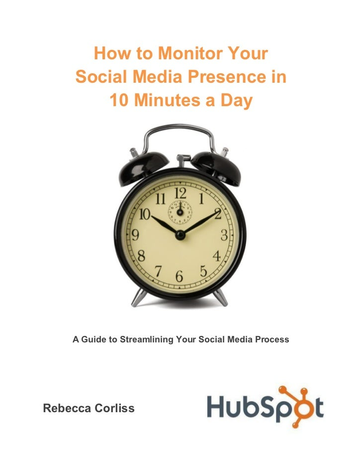 How to Monitor Your     Social Media Presence in        10 Minutes a Day    A Guide to Streamlining Your Social Media Proc...