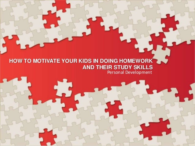 HOW TO MOTIVATE YOUR KIDS IN DOING HOMEWORK AND THEIR STUDY SKILLS Personal Development