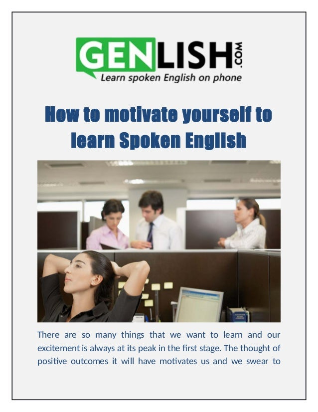 How to motivate yourself tolearn Spoken EnglishThere are so many ...