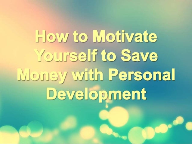 How to motivate yourself to save money with personal development