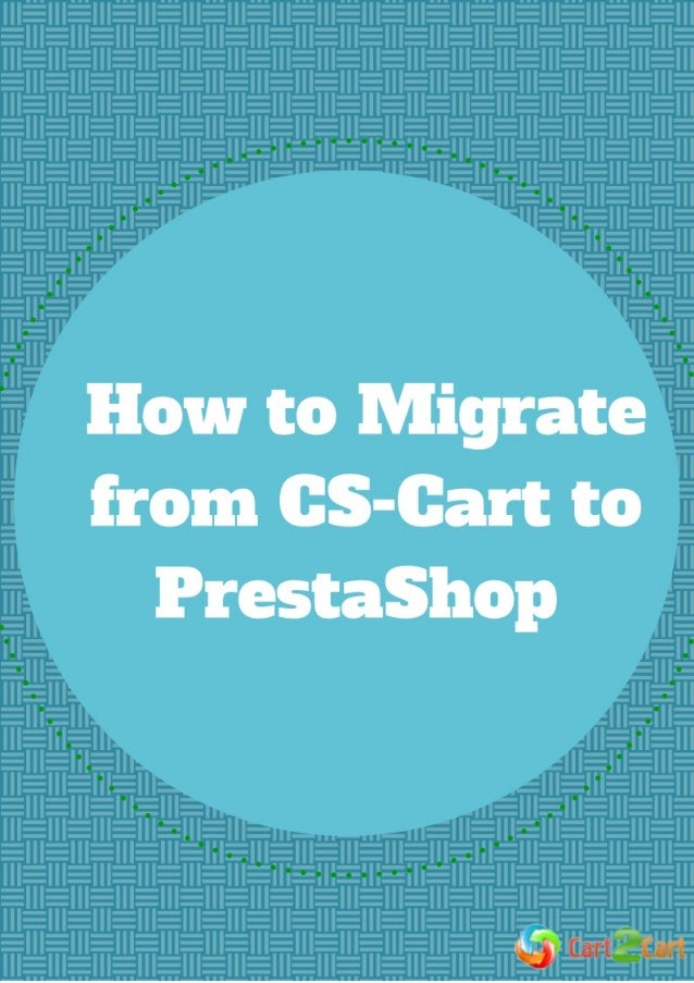 How to Migrate Your Store from CS-Cart to PrestaShop The choice of a shopping cart depends on many factors – the type and ...