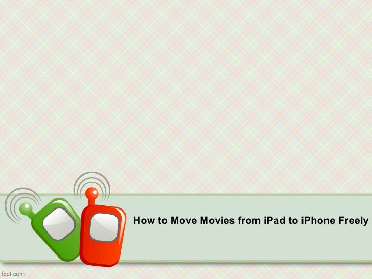 How to Move Movies from iPad to iPhone Freely