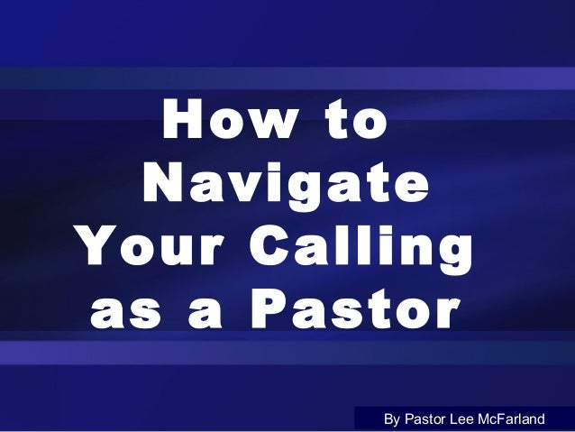 How to Navigate Your Calling as a Pastor By Pastor Lee McFarland