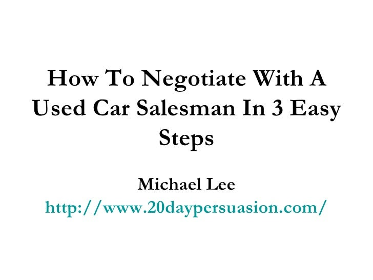 how to negotiate with a used car salesman in 3 easy steps. Black Bedroom Furniture Sets. Home Design Ideas