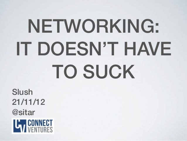 NETWORKING:IT DOESN'T HAVE    TO SUCKSlush21/11/12@sitar