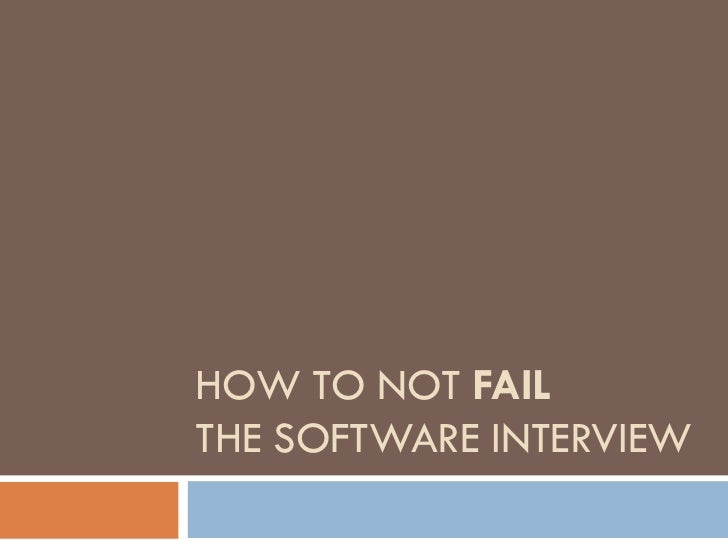 HOW TO NOT FAILTHE SOFTWARE INTERVIEW