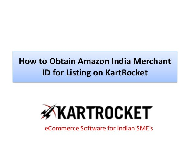 How to Obtain Amazon India Merchant ID for Listing on KartRocket eCommerce Software for Indian SME's