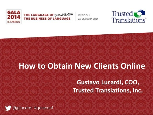 How to Obtain New Clients Online Gustavo Lucardi, COO, Trusted Translations, Inc.