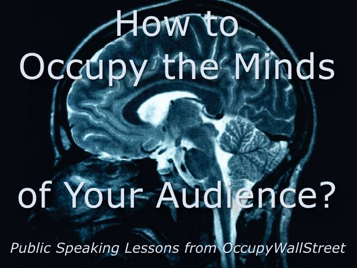 How to Occupy the Mindsof Your Audience?Public Speaking Lessons from OccupyWallStreet