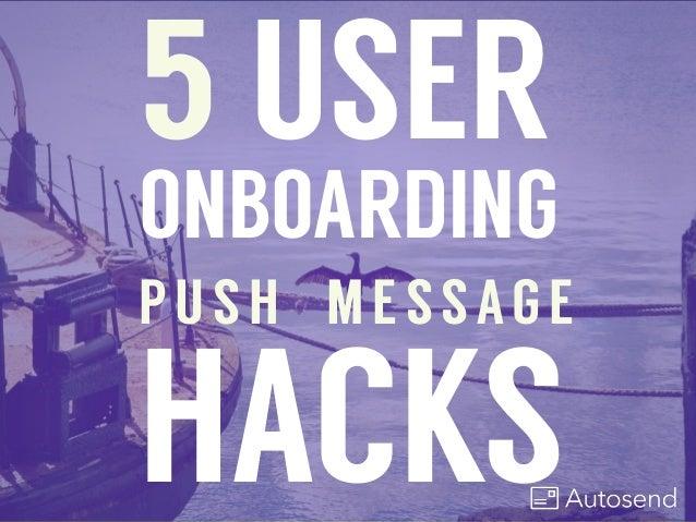 5 USER ONBOARDING PUSH MESSAGE HACKS