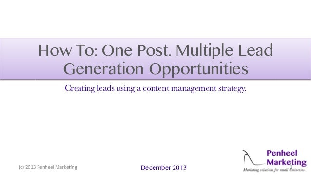 "How To: One Post. Multiple Lead Generation Opportunities Creating leads using a content management strategy.!  #$%""&'!("")*..."