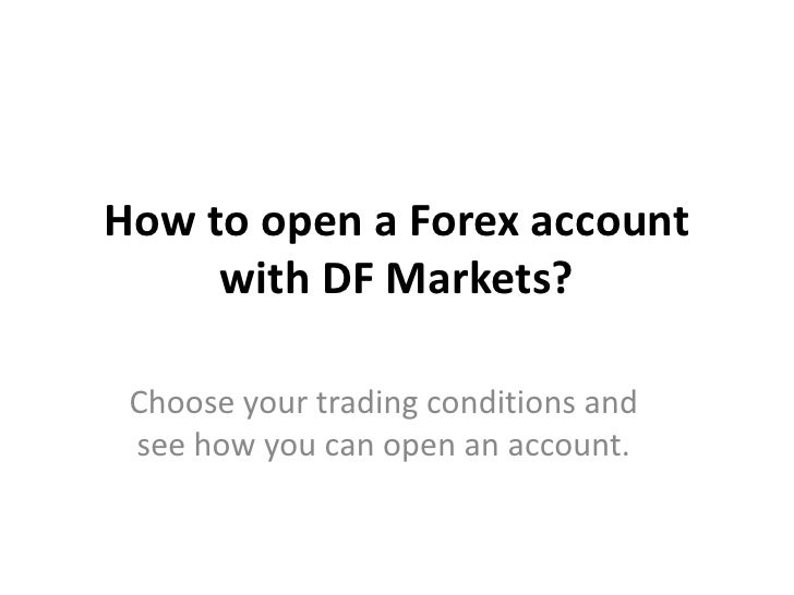 How to open a Forex account     with DF Markets? Choose your trading conditions and see how you can open an account.