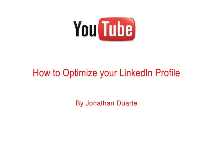 Video How to Optimize your LinkedIn Profile By Jonathan Duarte