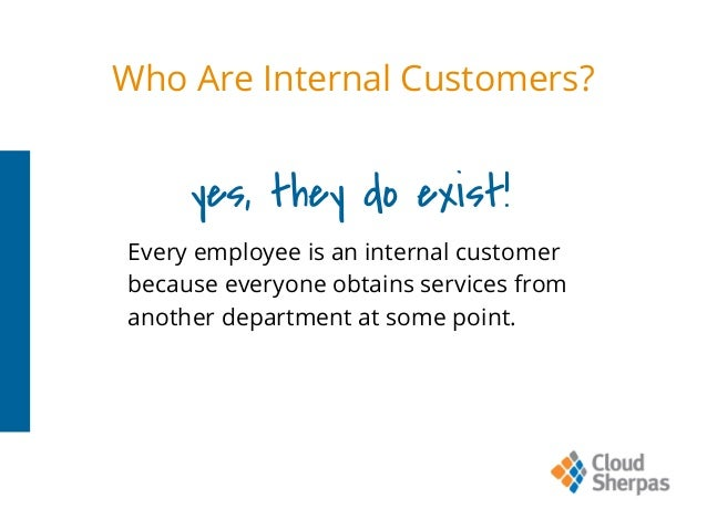 who are the internal customers If you're going to be a great company for your customers, you need to be a great company for your employees.