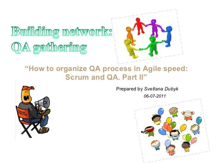 """How to organize QA process in Agile speed:          Scrum and QA. Part II""                        Prepared by Svetlana Du..."