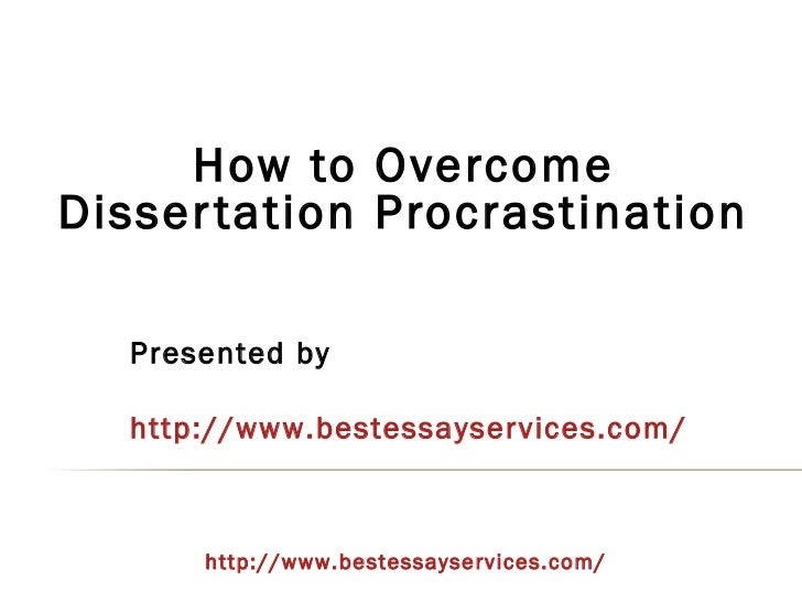 How to OvercomeDisser tation Procrastination   Presented by   http://www.bestessayservices.com/       http://www.bestessay...