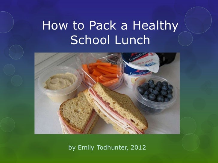 How to Pack a Healthy   School Lunch    by Emily Todhunter, 2012