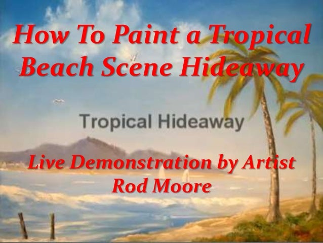 How To Paint a Tropical Beach Scene Hideaway  Live Demonstration by Artist Rod Moore
