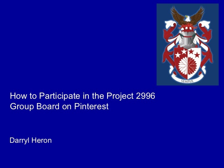How to Participate in the Project 2996Group Board on PinterestDarryl Heron