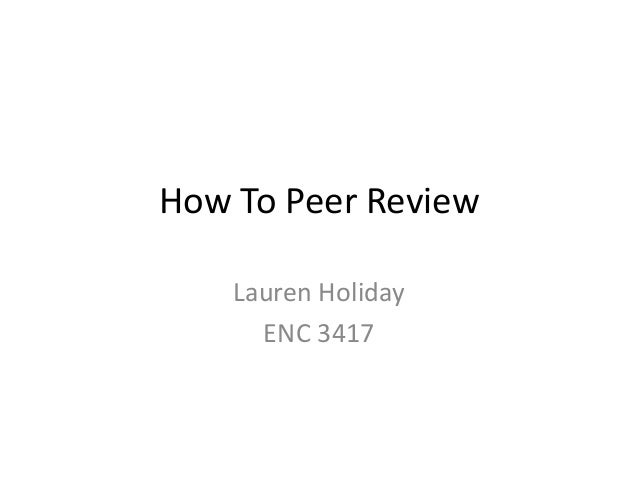 How To Peer Review    Lauren Holiday      ENC 3417