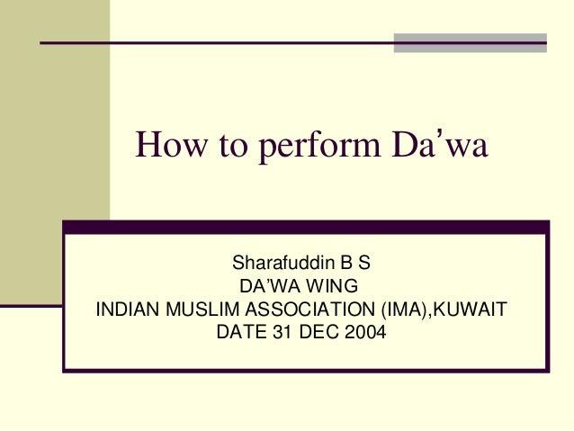 How to perform Da'waSharafuddin B SDA'WA WINGINDIAN MUSLIM ASSOCIATION (IMA),KUWAITDATE 31 DEC 2004
