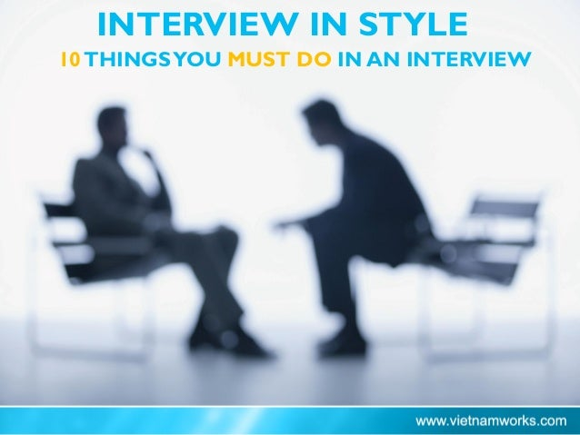 INTERVIEW IN STYLE 10THINGSYOU MUST DO IN AN INTERVIEW