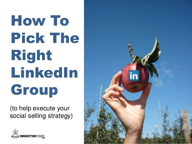 How To Pick The Right LinkedIn Group Slideshare