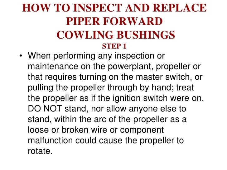 HOW TO INSPECT AND REPLACE       PIPER FORWARD     COWLING BUSHINGS                       STEP 1 • When performing any ins...