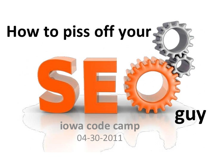 How to piss off your<br />guy<br />iowa code camp04-30-2011<br />