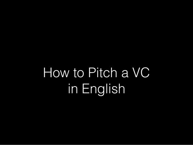 ! How to Pitch a VC in English