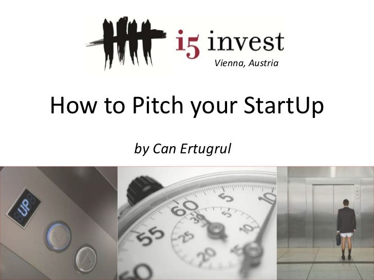 Vienna, Austria<br />How to Pitch your StartUp<br />by Can Ertugrul<br />