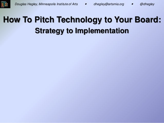 """How To Pitch Technology to Your Board: Strategy to Implementation - or – How to STOP blathering on about """"technology"""" so t..."""