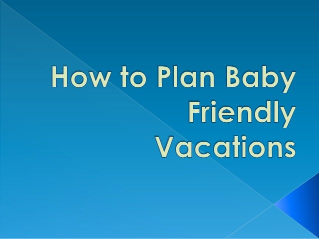 How to plan baby friendly vacations
