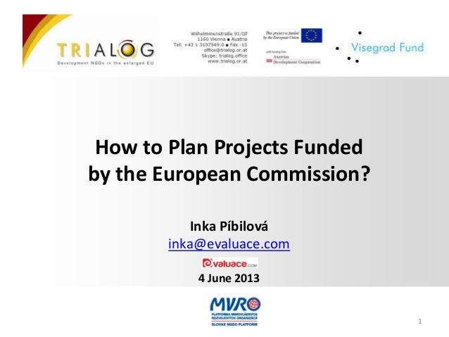 How to Plan Projects Fundedby the European Commission?Inka Píbilováinka@evaluace.com4 June 20131
