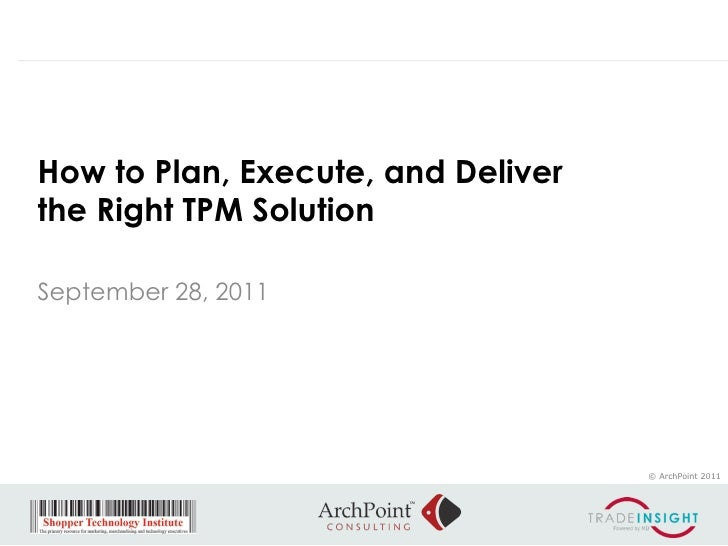 How to Plan, Execute, and Deliverthe Right TPM SolutionSeptember 28, 2011                                    © ArchPoint 2...