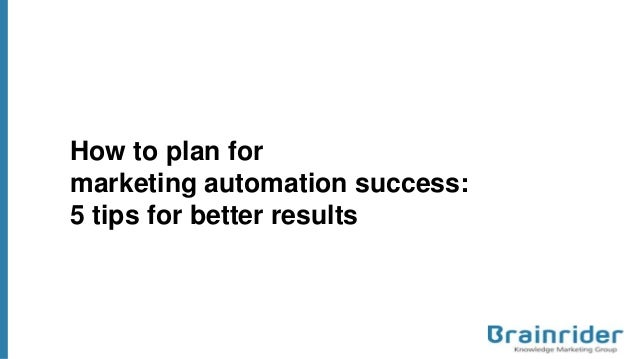 How to plan for marketing automation success: 5 tips for better results