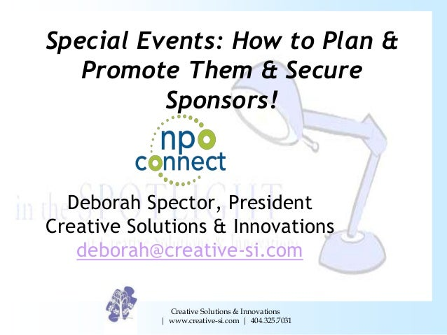 Special Events: How to Plan & Promote Them & Secure Sponsors!  Deborah Spector, President Creative Solutions & Innovations...