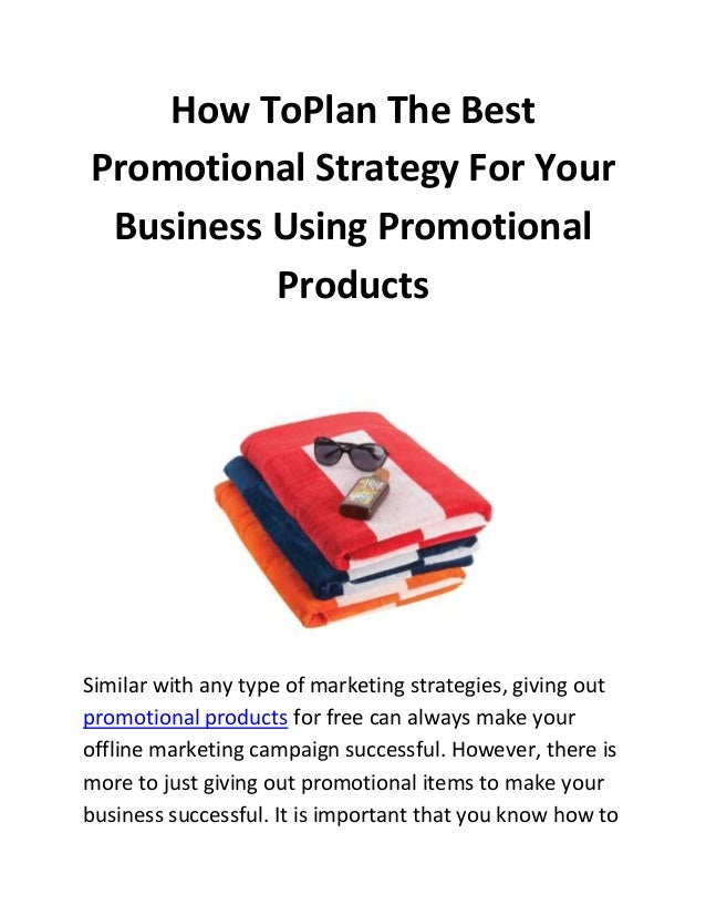 How ToPlan The Best Promotional Strategy For Your Business Using Promotional Products  Similar with any type of marketing ...