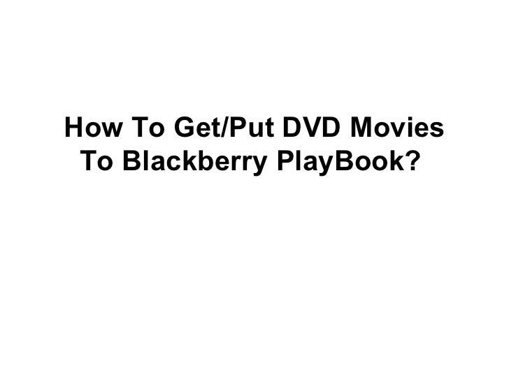 How To Get/Put DVD Movies To Blackberry PlayBook?