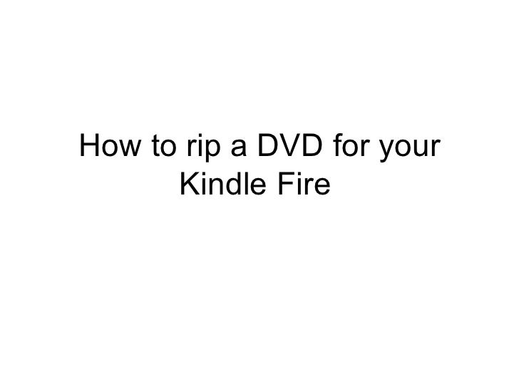 How to rip a DVD for your      Kindle Fire