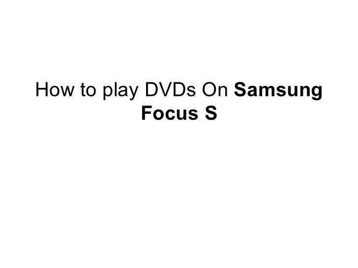How to play DVDs On Samsung           Focus S