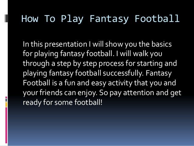 How To Play Fantasy Football In this presentation I will show you the basics for playing fantasy football. I will walk you...
