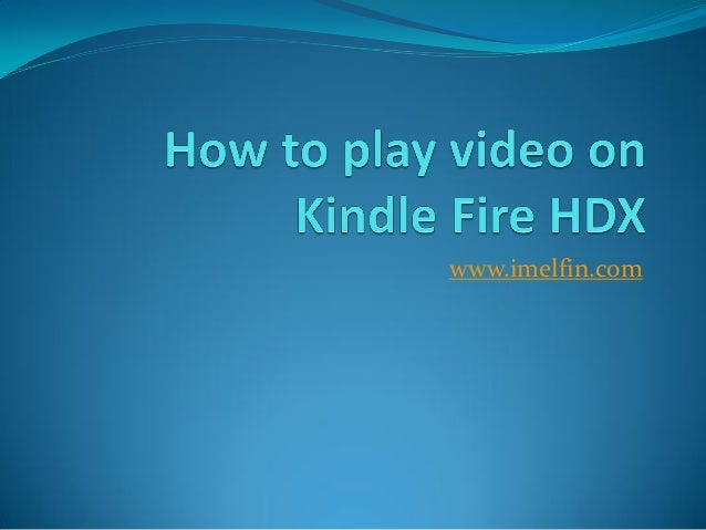 How to play video on Kindle Fire HDX